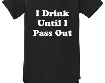 I Drink Until I Pass Out Onesie 6, 12, 18 months