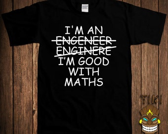 Funny Gift For Engineer T-shirt Math Science Tshirt Tee Shirt I'm An Engineer Im Good With Maths Spelling Mistakes College Joke Nerd Geek