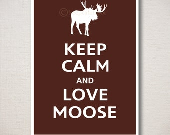 Keep Calm and LOVE MOOSE Typography Art Print 5x7 (Featured color: Espresso--choose your own colors)