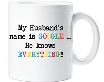 Novelty Mug Gift My Husband's Name is Google He Knows Everything Gift For Her Funny Present Birthday Anniversary
