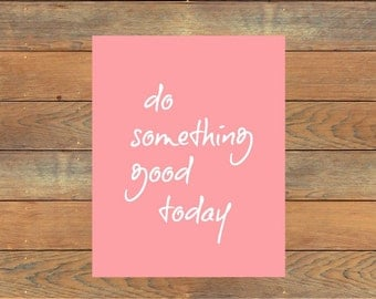 Do Something Good Today INSTANT Download Printable