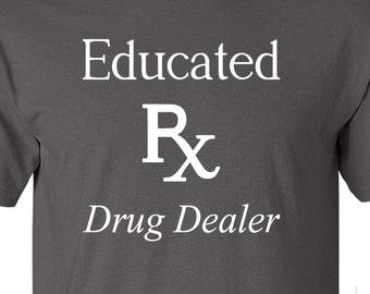 Educated Drug Dealer | Pharmacist | High quality T-shirt | Gift | Christmas | Pharmacy shirt | RX Prescription | Christmas | Hanukkah