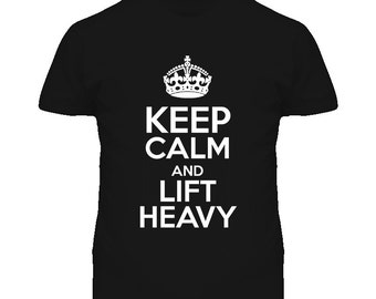Keep Calm And Lift Heavy Weight T Shirt