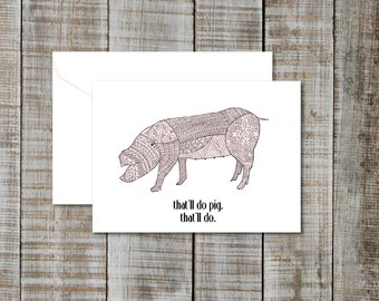 """Greeting Card """"That'll do pig""""  - Blank"""