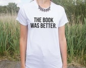 The Book Was Better T-shirt Top Funny Slogan