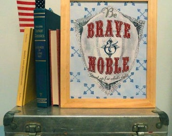 Be BRAVE and NOBLE - in red & blue