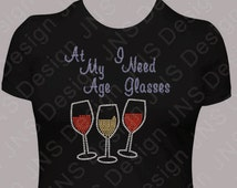 Wine T-shirt - At My Age I Need glasses