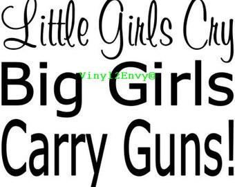 Little Girls Cry Big Girls Carry Guns - Car Decal - Vinyl Car Decals, Car Window Decal, Vinyl Signage, Wall Decal, Laptop Decal, Gun Decal