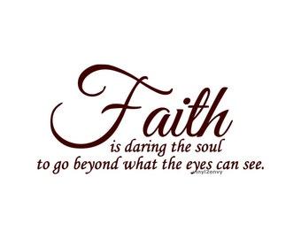 Faith Is Daring The Soul To Go Beyond What The Eyes Can See - Wall Decal - Vinyl Wall Decals, Vinyl Decal, Signage, Christian Decor