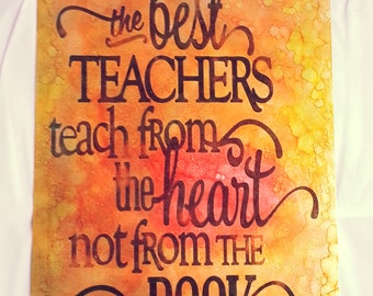 Etched metal sign The best TEACHERS teach from the heart not from the BOOK