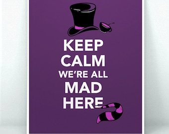 Typography Print - Keep Calm, We're All Mad Here - Alice in Wonderland art print. 5x7, 8x10, or 11x14.