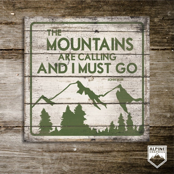 the mountains are calling and i must go by alpinegraphics