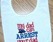 Police Officer Baby Boy Bib - My Dad can ARREST your dad Embroidered Saying