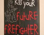 Firefighter Sign, Firefighter Nursery, Future Firefighter, Firefighter Kids, Firefighter - Always Kiss Your Future Firefighter Goodnight