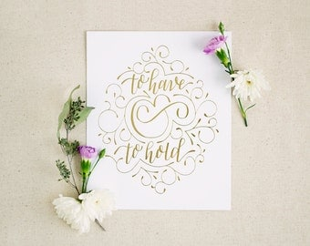 Hand lettered gold foil art print for anniversary, wedding gift / To have & to hold / Christmas engagement gift for bridesmaid, bride