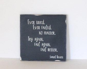 Samuel Beckett quote, never try never fail, fail again fail better, distressed sign, typography