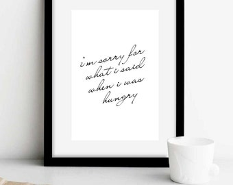 I am sorry for what I said when I was hungry Typography, Black & White Prints, Sorry Card, Sorry notes, Hungry print quotes,Wall decor,gift