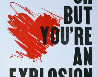 Oh But You're An Explosion letterpress poster