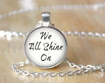 Inspirational Quote, We All Shine On, Peace, Love, Pendant Necklace or Key Chain
