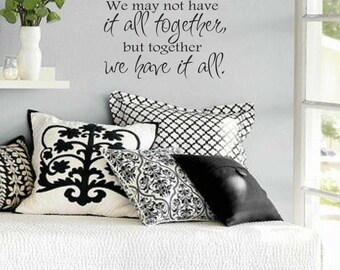 We may not have it all together, but together we have it all wall decal - vinyl decal - wall decor - entryway decal - wall vinyls decals art