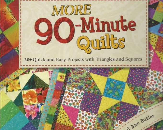 More 90-Minute Quilts - More Than 20 Quick and Easy Projects with Triangles and Squares - Quilt Pattern Book by Mary Ann Butler