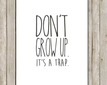 8x10 Don't Grow Up It's A Trap Print, Black and White Printable, Nursery Poster, Nursery Art, Typography Print, Instant Digital Download