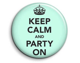 Keep calm - party on - pinback button badge 1.5""
