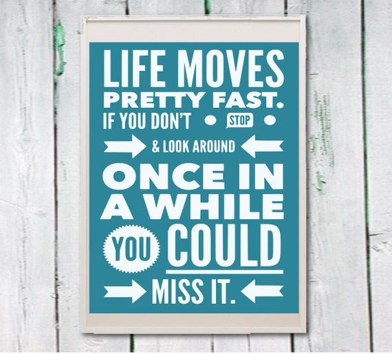 Typography printable life moves pretty fast ferris bueller quote Instant download digital file wall art (nr. 45)