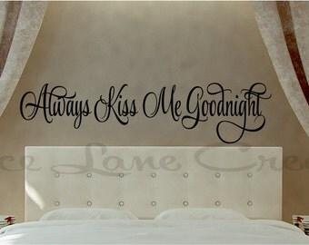 Always Kiss Me Goodnight #7 Vinyl Bedroom Wall Decal - Bedroom Decor -Bedroom Wall Decor-Master Bedroom Decor- Bedroom Decal