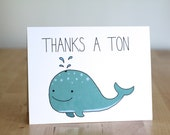 Thanks a Ton. Whale.  Blank. Love. Funny. Cute. Illustration and Lettering. 100% Percent Recycled Paper.