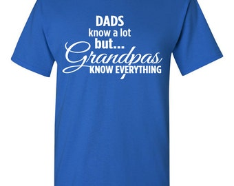 Dad know a lot . . . but Grandpa knows everything! Tshirt. grandpa tshirt. grandpa gift. present for grandpa. grandparents gift. TH-098