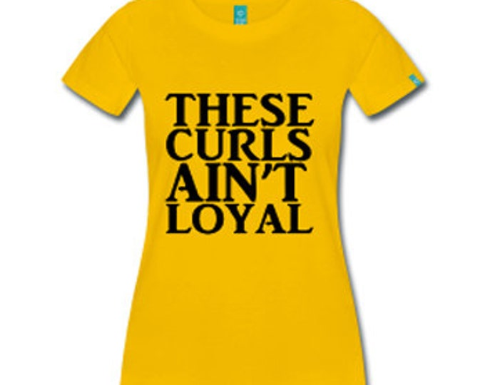 These Curls Ain't Loyal Women's Natural Hair Fitted T-Shirt - Yellow