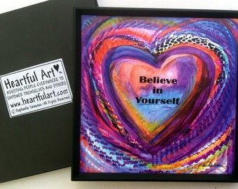 BELIEVE IN YOURSELF Inspirational Quote Motivational Print Encouragement Sayings Girls Family Friendship Heartful Art by Raphaella Vaisseau