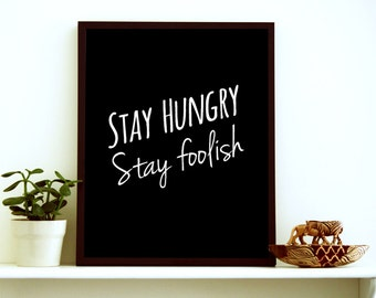 Stay Hungry Stay Foolish - Steve Jobs Quote Poster - Typography Poster- Typographic Print - Dorm Room Decor- Dorm Wall Art- Wall Decor Print