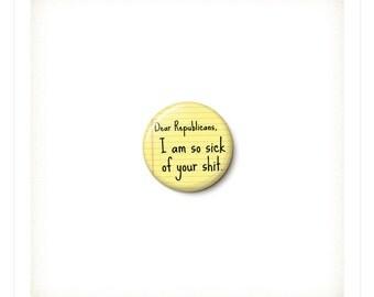 Dear Republicans Button or Magnet - Anti-Republican Pin - Anti-Trump Button - Political Badge - One Inch Pinback Button - One Inch Magnet