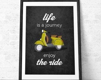 Life is journey enjoy the ride Quote poster print Vespa scooter print bike poster retro poster quote wall decor Gift for him Graduation gift
