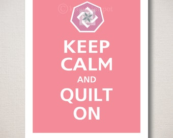 Keep Calm and QUILT ON, Quilter's Art Print (Featured color: Soft Blush-choose your own colors)