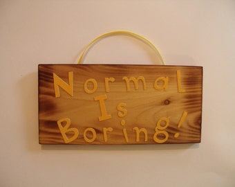 Normal Is Boring Sign