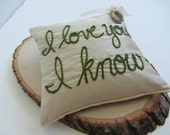 Ring Pillow in Dupioni Silk with Custom Hand Embroidery ~ I Love You I Know ~ Ivory Sage Green ~ Wedding ~ Modern Wedding ~ Custom Quote