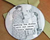 Funny Mom Magnet Washing the dishes won't cause brain damage  3 inch mylar M114