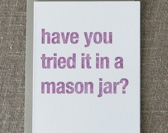 Have You Tried it in a Mason Jar Letterpress Card