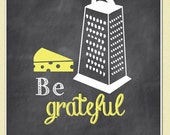 Be Grateful, Cheese Grater, Chalkboard Inspired Art, Chalkboard Kitchen Sign, 8x10 Art Print