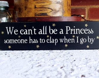 We Can't All Be A Princess Sign Wood Funny Girl Women Home Decor Diva