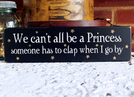 We Can't All Be A Princess Wood Wall Sign Funny Girl Women Home Decor Diva