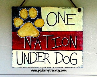 One Nation Under Dog - Hand Painted Decorative 7 x 9  Slate Sign