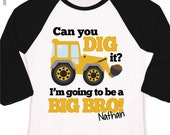 Big brother to be construction digger can you dig it pregnancy announcement raglan Tshirt - construction big brother raglan shirt