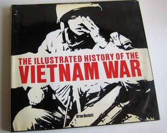 The Illustrated History of the Vietnam War by Brian Beckett