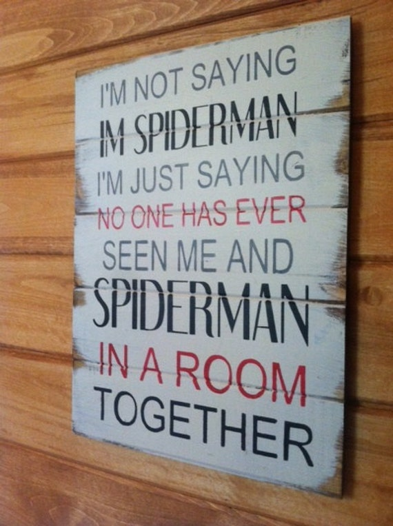 I M Not Saying I M Spiderman No One Has Seen Me By