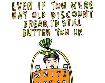 Romantic Card - Even If You Were Day Old Discount Bread, I'd Still Butter You Up