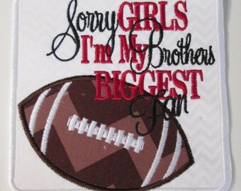Iron On Applique - Sorry Girls I'm My Brothers BIGGEST Fan Patch